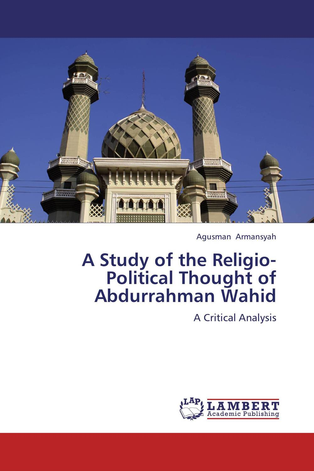 A Study of the Religio-Political Thought of Abdurrahman Wahid a study of the religio political thought of abdurrahman wahid