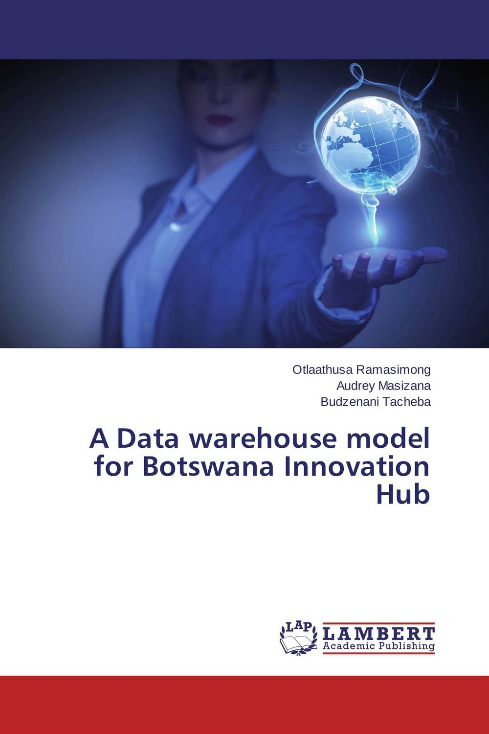 A Data warehouse model for Botswana Innovation Hub robert hillard information driven business how to manage data and information for maximum advantage