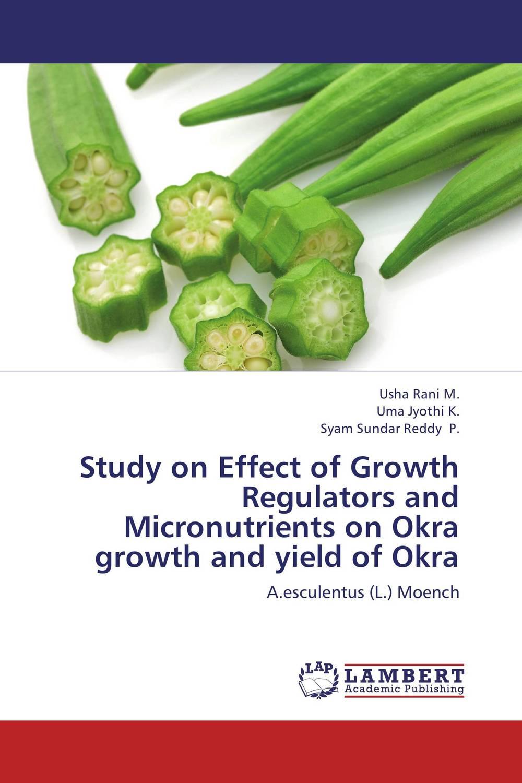 Study on Effect of Growth Regulators and Micronutrients on Okra growth and yield of Okra usha rani m uma jyothi k and syam sundar reddy p study on effect of growth regulators and micronutrients on okra growth and yield of okra