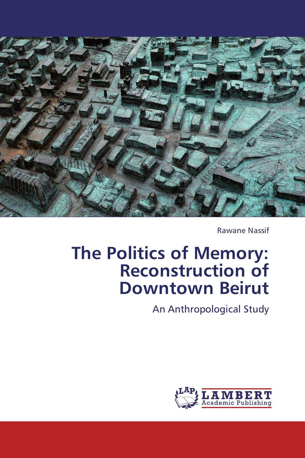 The Politics of Memory: Reconstruction of Downtown Beirut the politics of memory in cazinska krajina