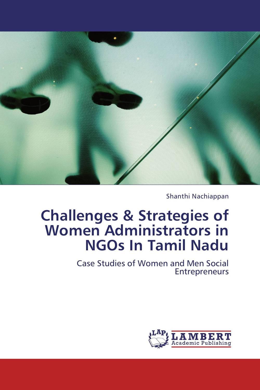 купить Challenges & Strategies of Women Administrators in NGOs In Tamil Nadu недорого