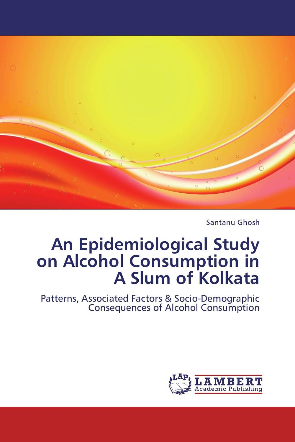 An Epidemiological Study on Alcohol Consumption in A Slum of Kolkata getachew alebie epidemiological study on schistosoma mansoni infection