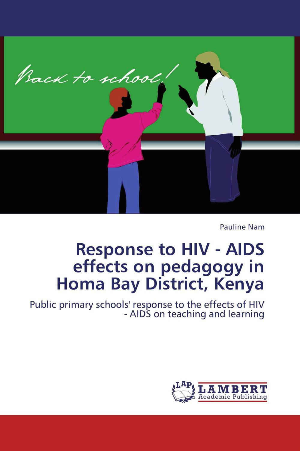 Response to HIV - AIDS effects on pedagogy in Homa Bay District, Kenya an overview on hiv aids