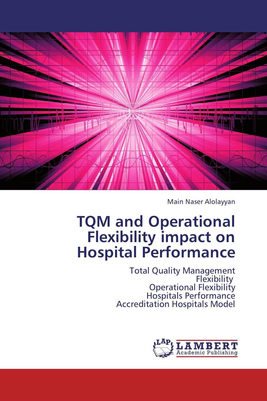 TQM and Operational Flexibility impact on Hospital Performance mandeep kaur kanwarpreet singh and inderpreet singh ahuja analyzing synergic effect of tqm tpm paradigms on business performance