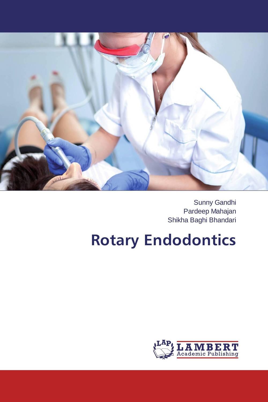 Rotary Endodontics bobbin gill jaidev singh dhillon and amita saini regenerative endodontics