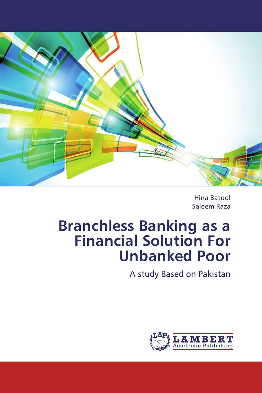 Branchless Banking as a Financial Solution For Unbanked Poor asif yaseen fostering innovations for banking the unbanked models