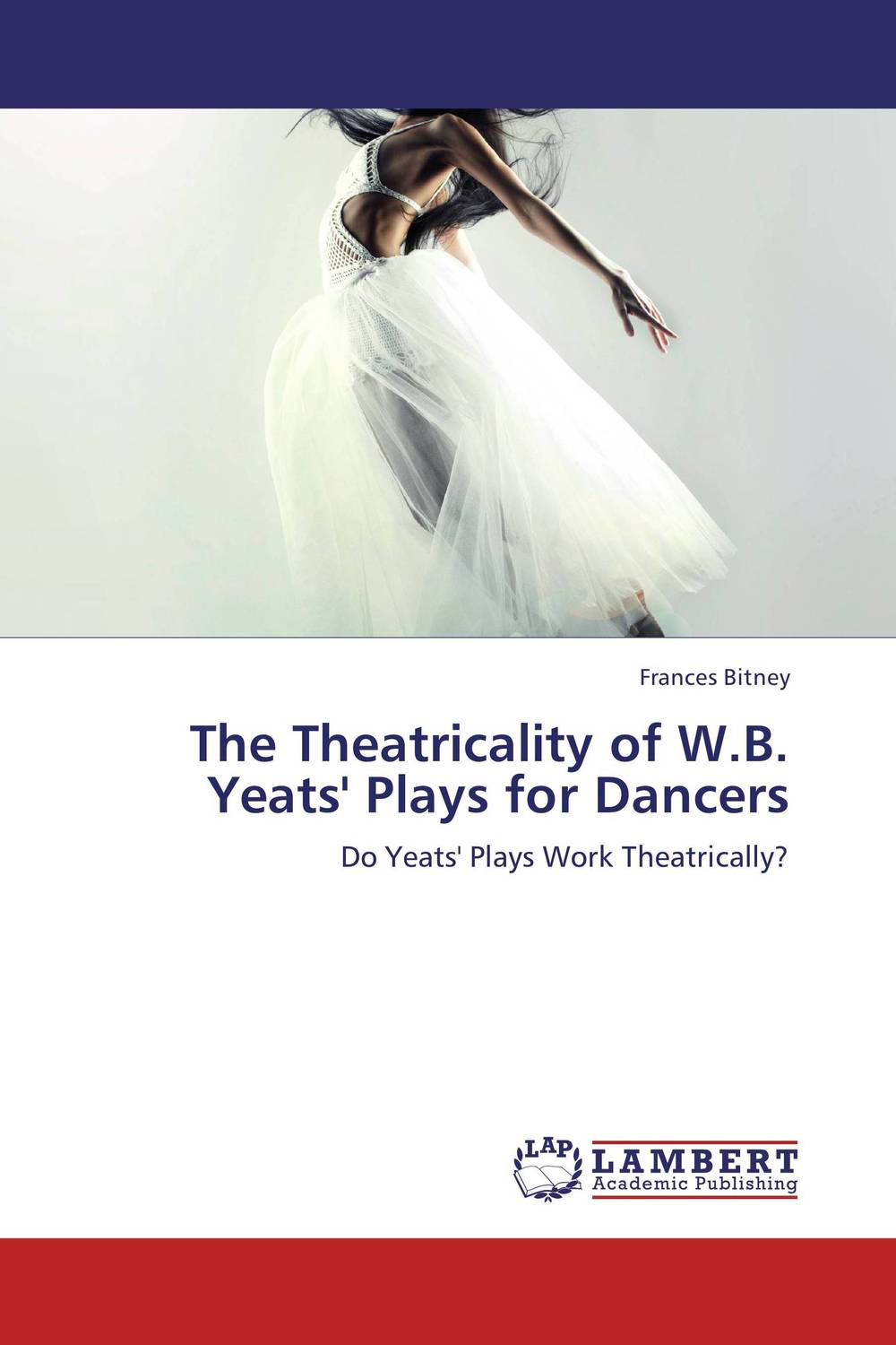 The Theatricality of W.B. Yeats' Plays for Dancers william butler yeats the collected works in verse and prose of william butler yeats volume 6 of 8 ideas of good and evil