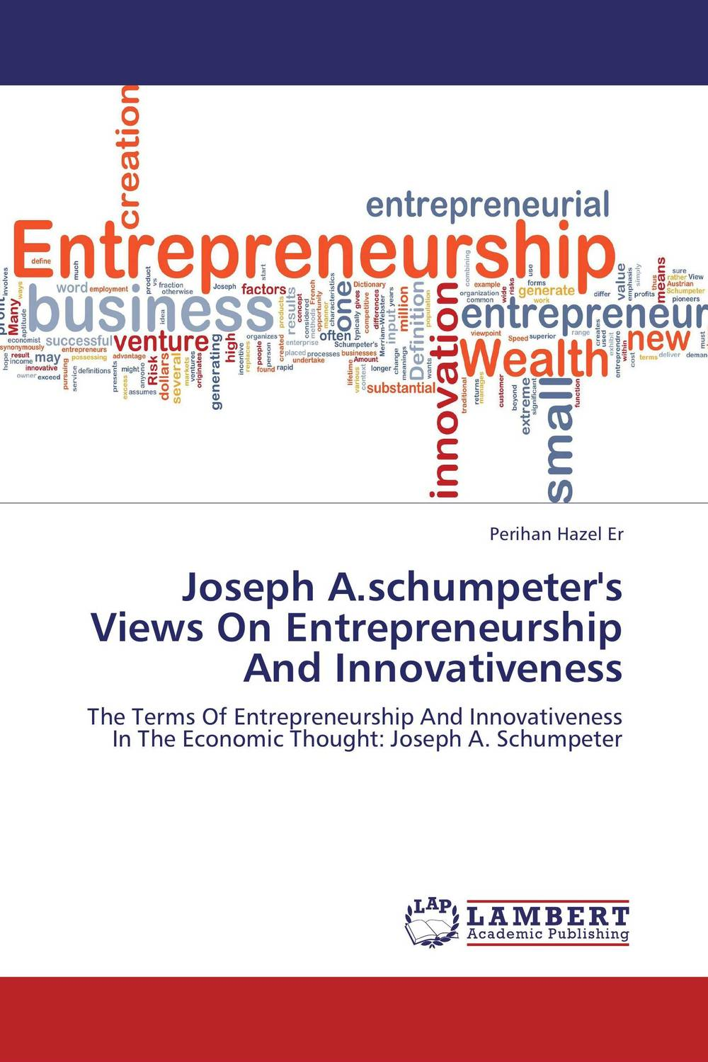 Joseph A.schumpeter's Views On Entrepreneurship And Innovativeness john dearie where the jobs are entrepreneurship and the soul of the american economy