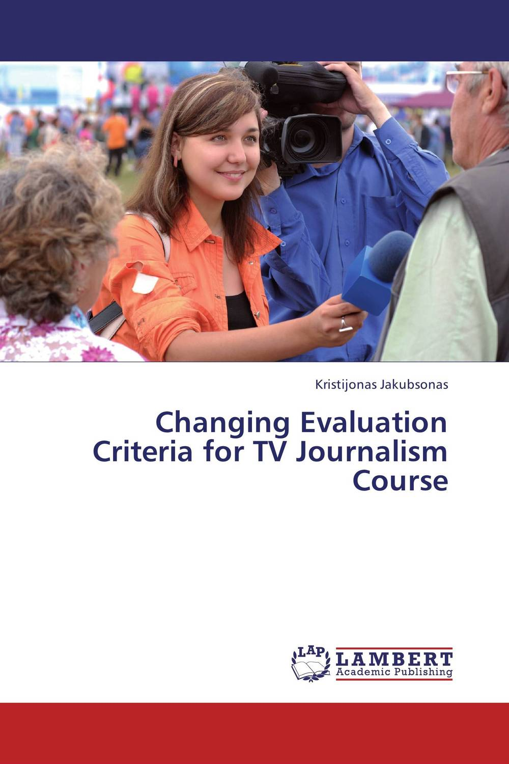 Changing Evaluation Criteria for TV Journalism Course the role of evaluation as a mechanism for advancing principal practice