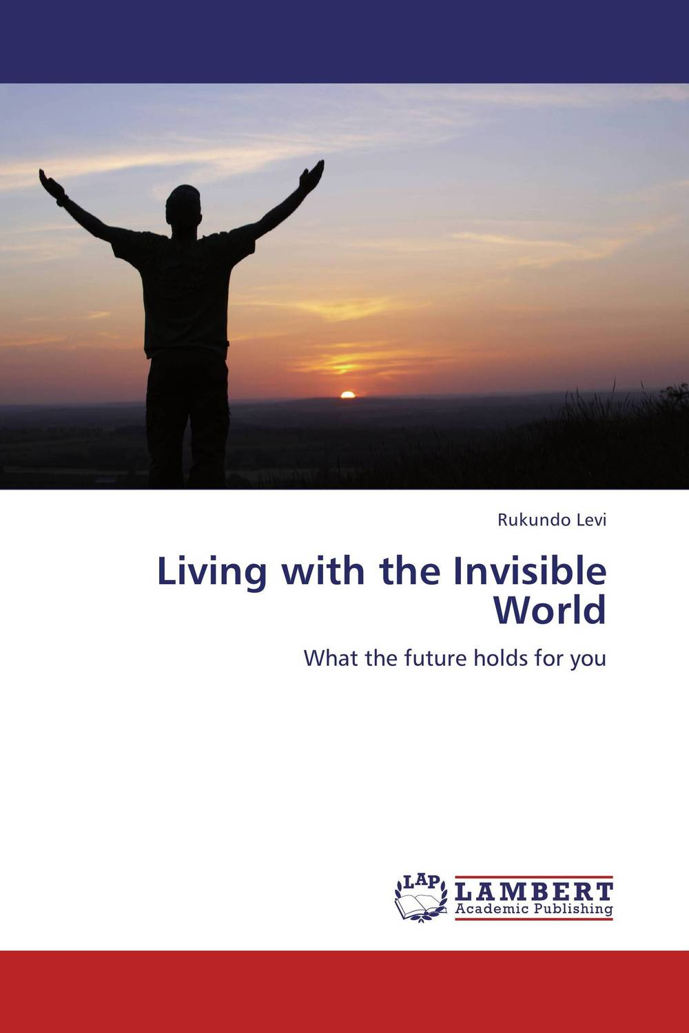 Living with the Invisible World elena samsonova the new technology of managing your life