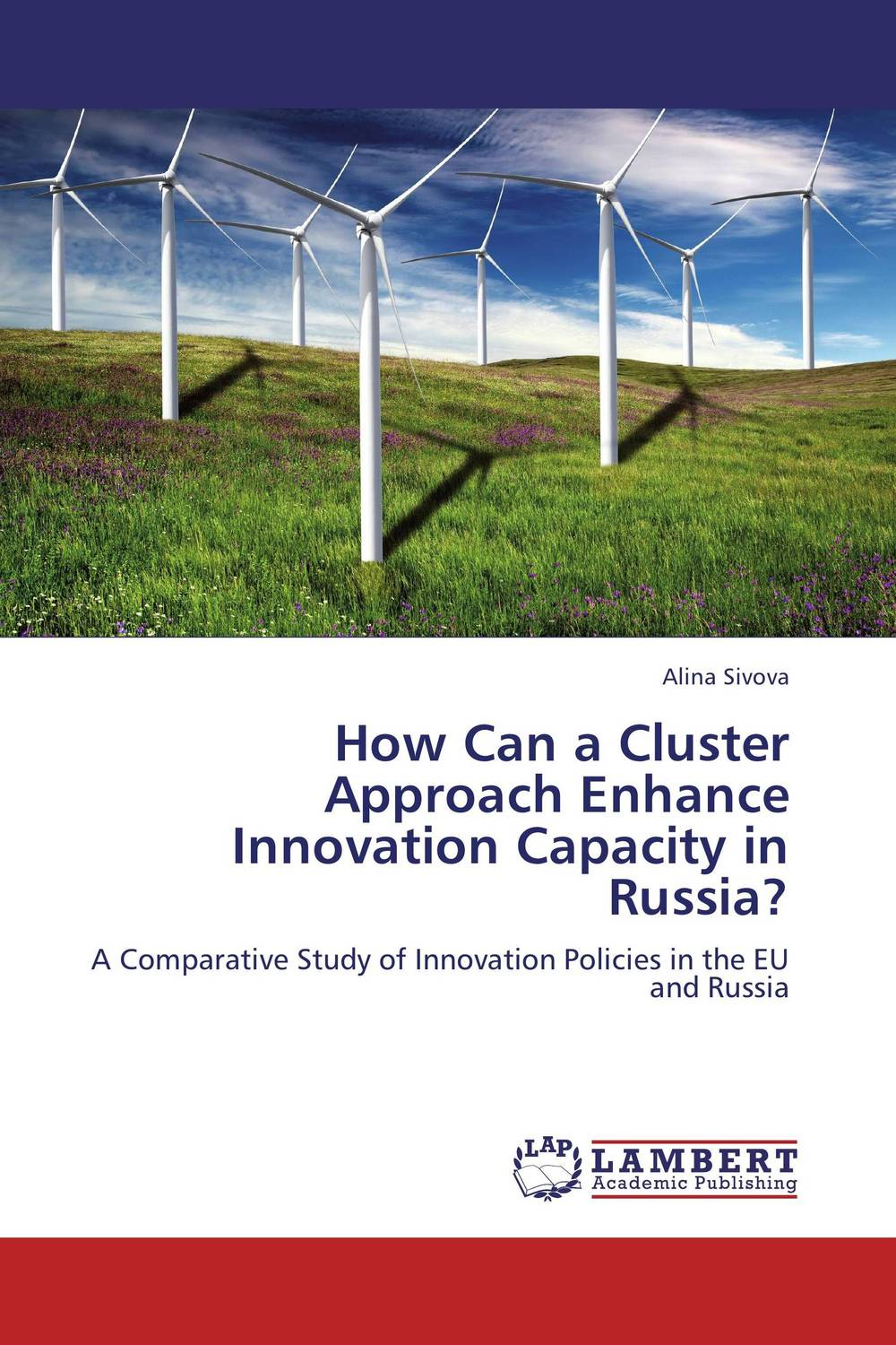 How Can a Cluster Approach Enhance Innovation Capacity in Russia? alina sivova how can a cluster approach enhance innovation capacity in russia