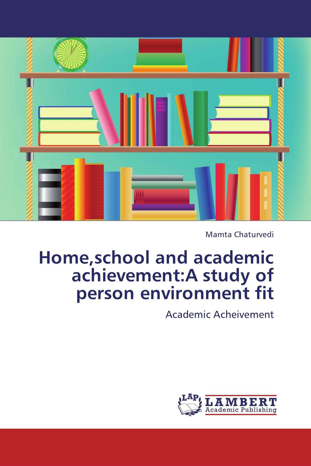 Home,school and academic achievement:A study of person environment fit