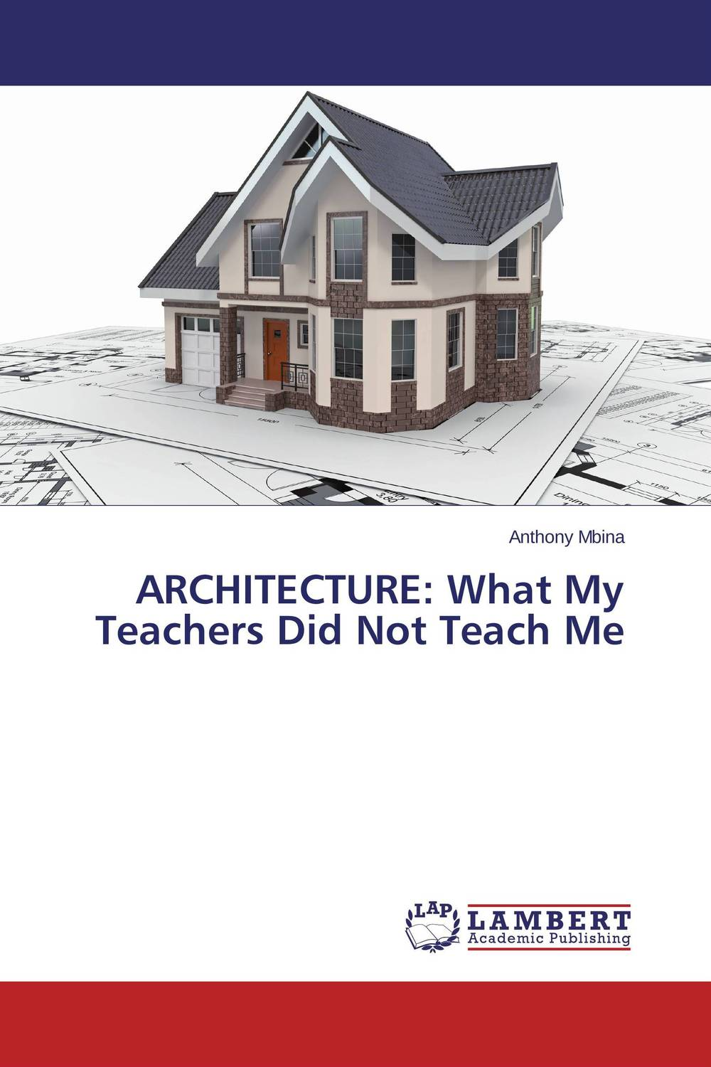 ARCHITECTURE: What My Teachers Did Not Teach Me ten things we did and probably shouldn t have