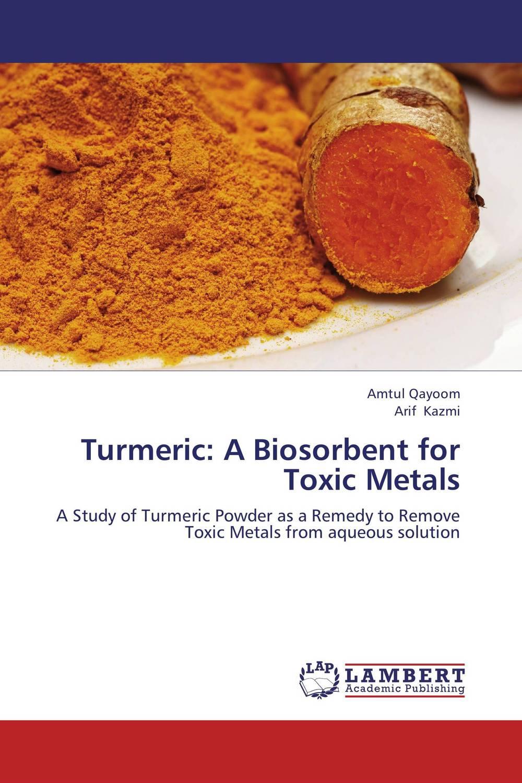 Turmeric: A Biosorbent for Toxic Metals rakesh kumar amrit pal singh and sangeeta obrai computational and solution studies of cu ii ions with podands