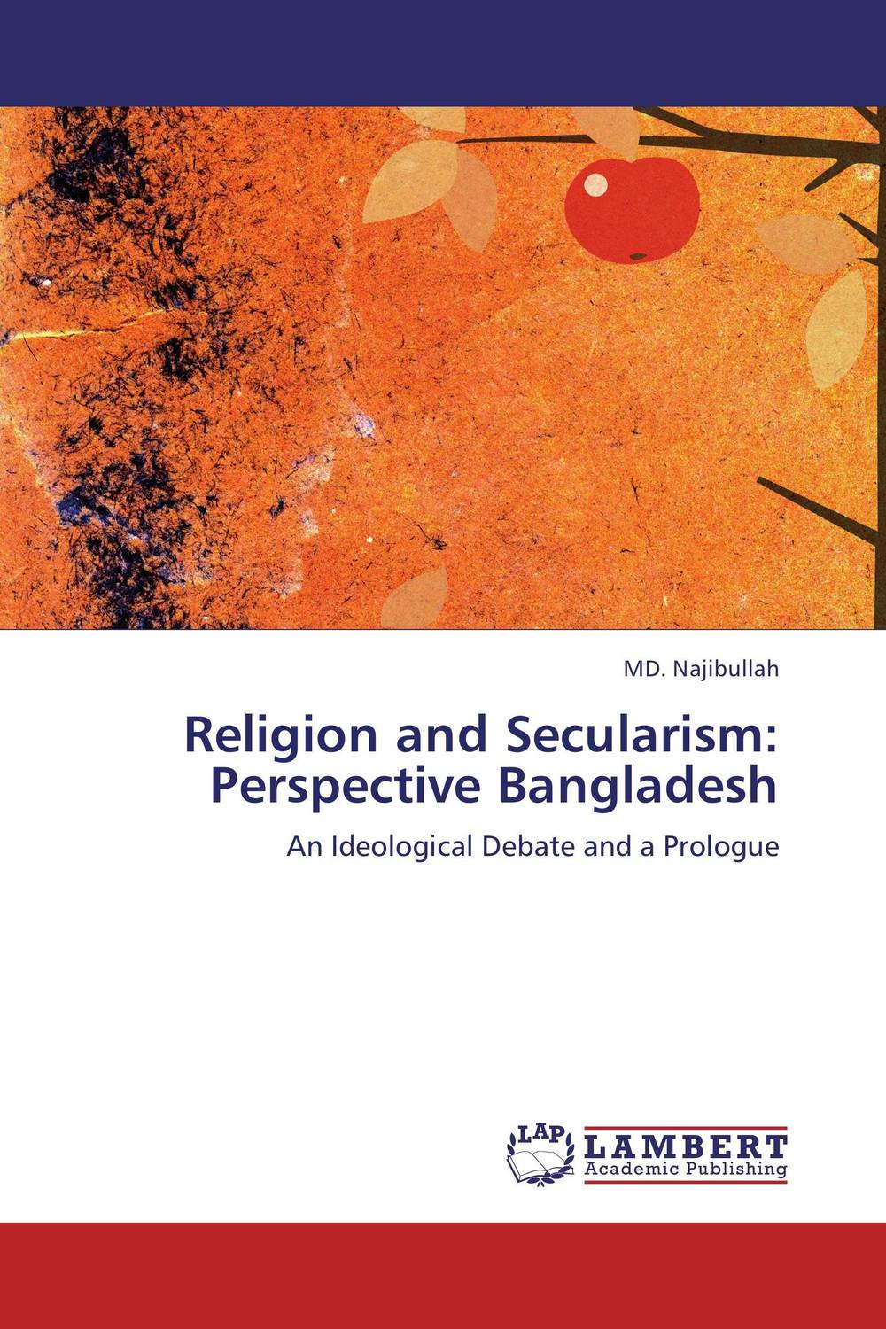 Religion and Secularism: Perspective Bangladesh in a state of being religious abdullahi an na im and the secular