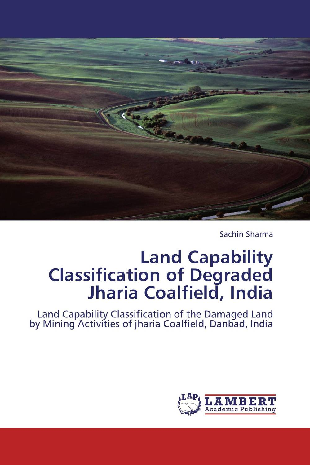 Land Capability Classification of Degraded Jharia Coalfield, India rajarshi dasgupta assessment of land degradation and its restoration in jharia coalfield