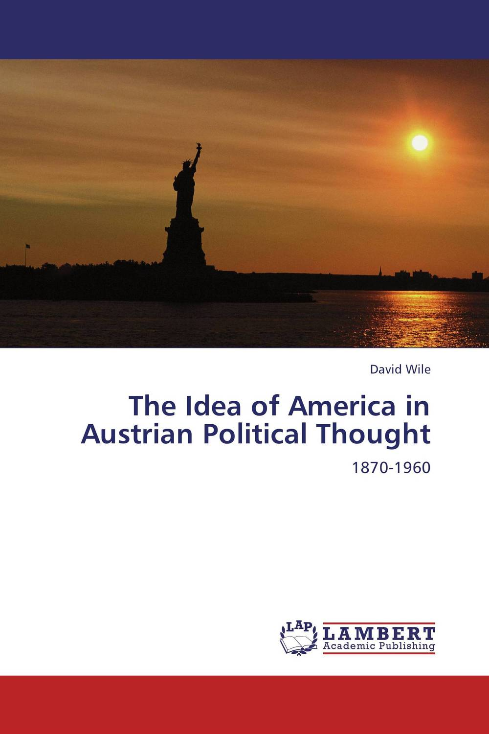 The Idea of America in Austrian Political Thought who thought this was a good idea