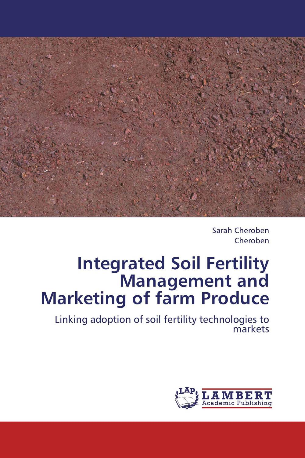 Integrated Soil Fertility Management and Marketing of farm Produce sarah cheroben and cheroben integrated soil fertility management and marketing of farm produce