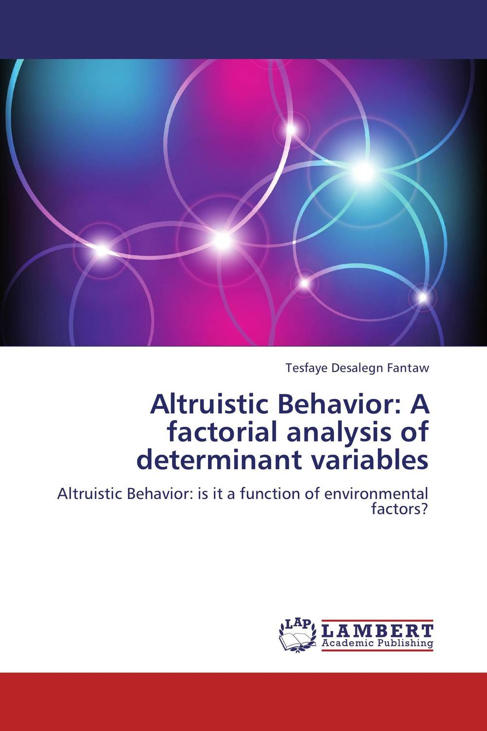 Altruistic Behavior: A factorial analysis of determinant variables yussif yakubu altruism analysis of a paradox