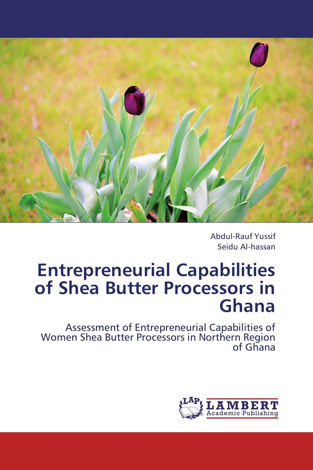 Entrepreneurial Capabilities of Shea Butter Processors in Ghana abdul rauf yussif and seidu al hassan entrepreneurial capabilities of shea butter processors in ghana