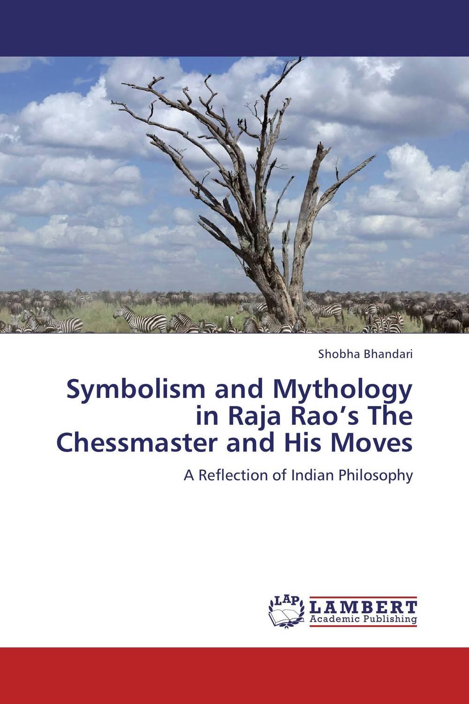 Symbolism and Mythology in Raja Rao's The Chessmaster and His Moves raja abhilash punagoti and venkateshwar rao jupally introduction to analytical method development and validation
