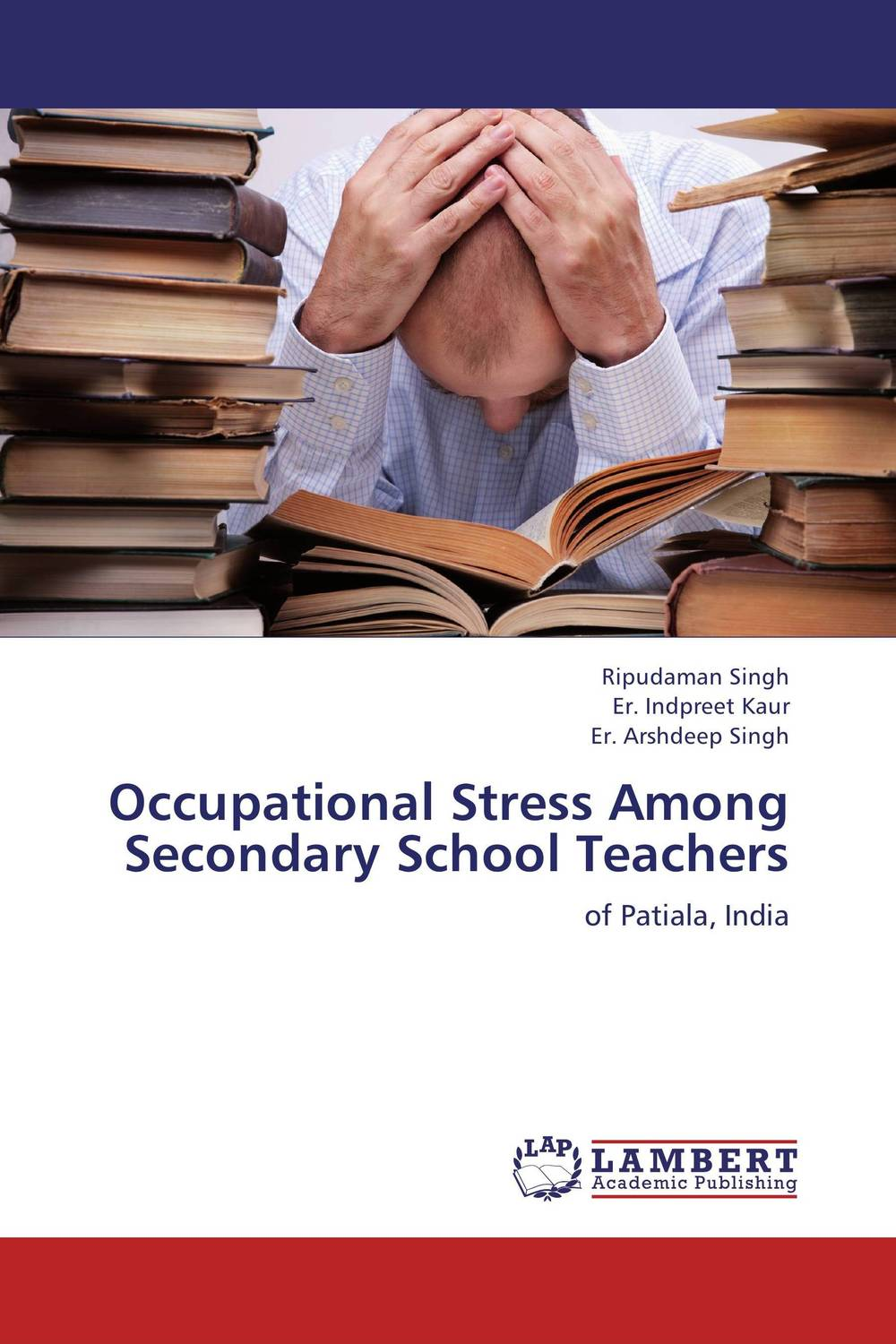 Occupational Stress Among Secondary School Teachers dr ripudaman singh mrs arihant kaur bhalla and er indpreet kaur stress among bank employees