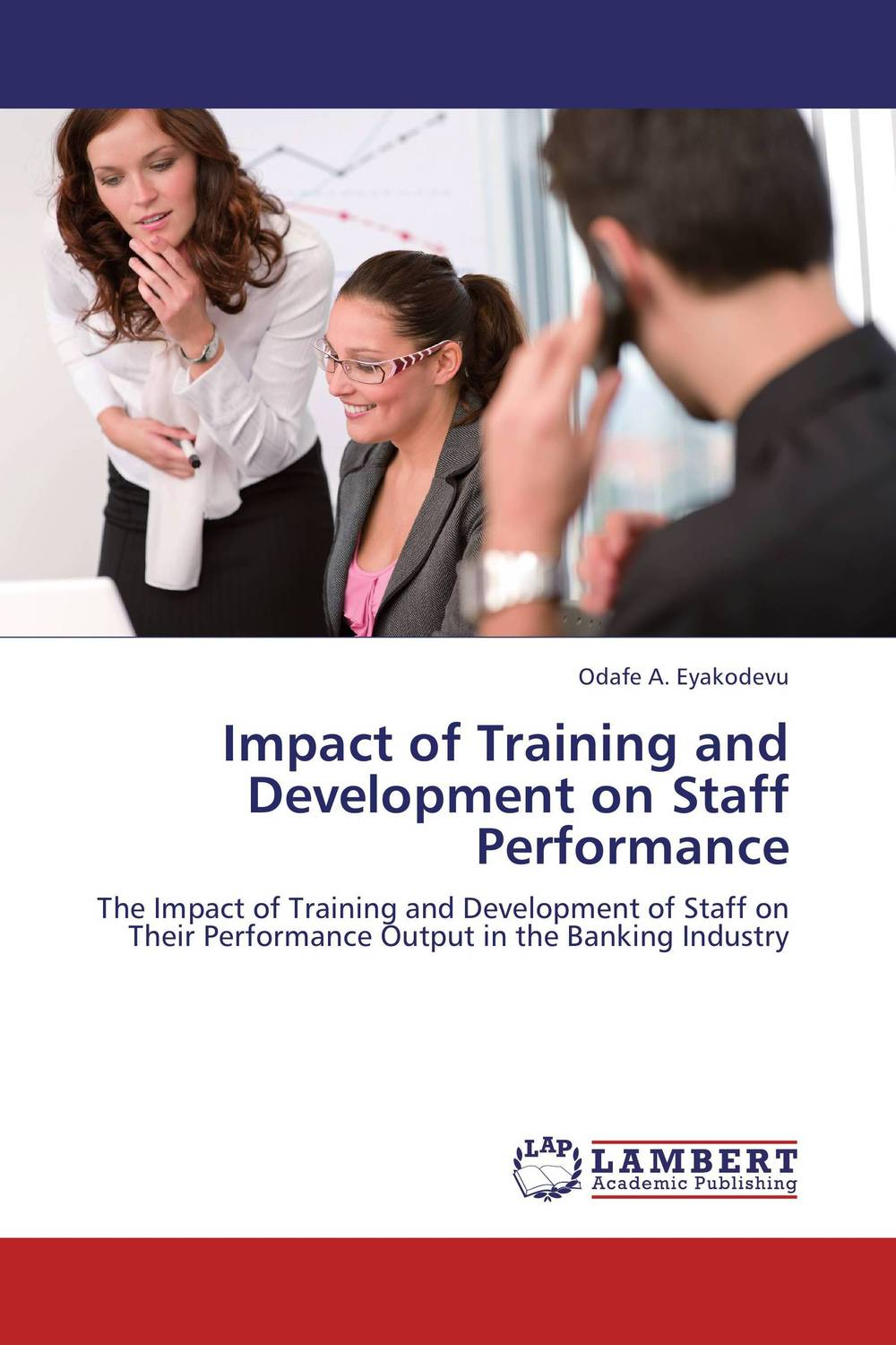 Impact of Training and Development on Staff Performance elaine biech training and development for dummies