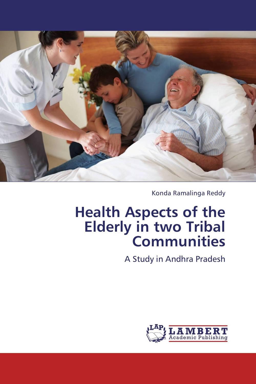 Health Aspects of the Elderly in two Tribal Communities abhaya kumar naik socio economic impact of industrialisation