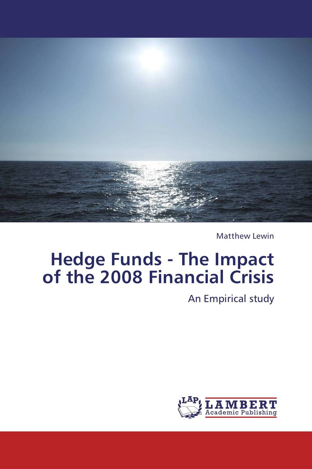 Hedge Funds - The Impact of the 2008 Financial Crisis john vincent konnayil profiting from hedge funds winning strategies for the little guy