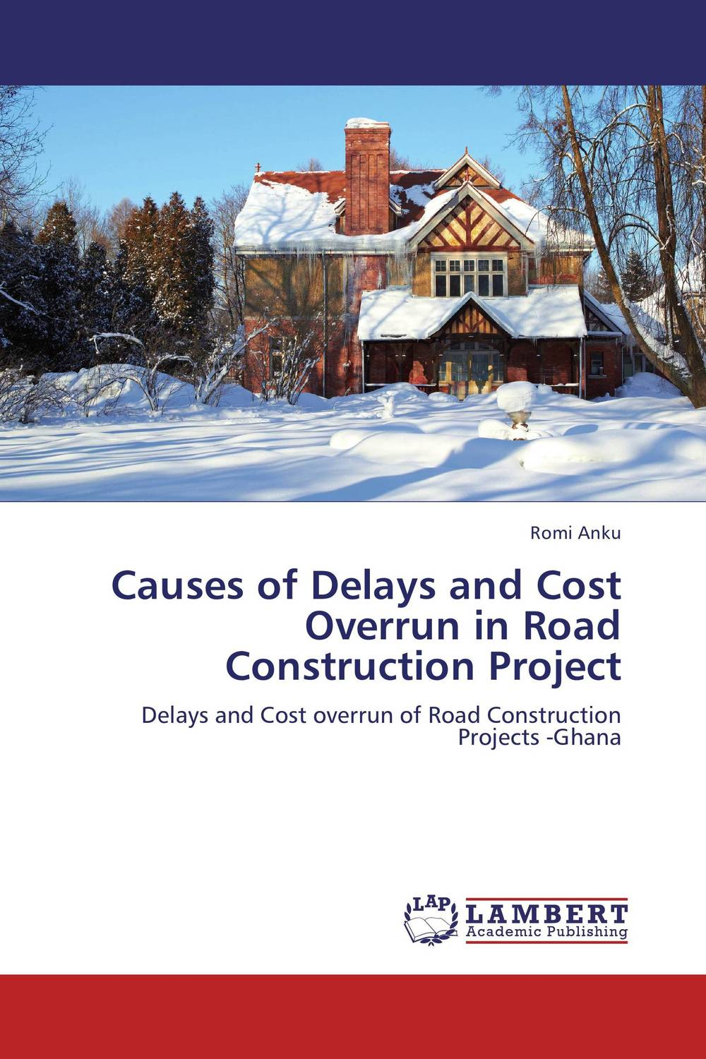 Causes of Delays and Cost Overrun in Road Construction Project romi anku causes of delays and cost overrun in road construction project