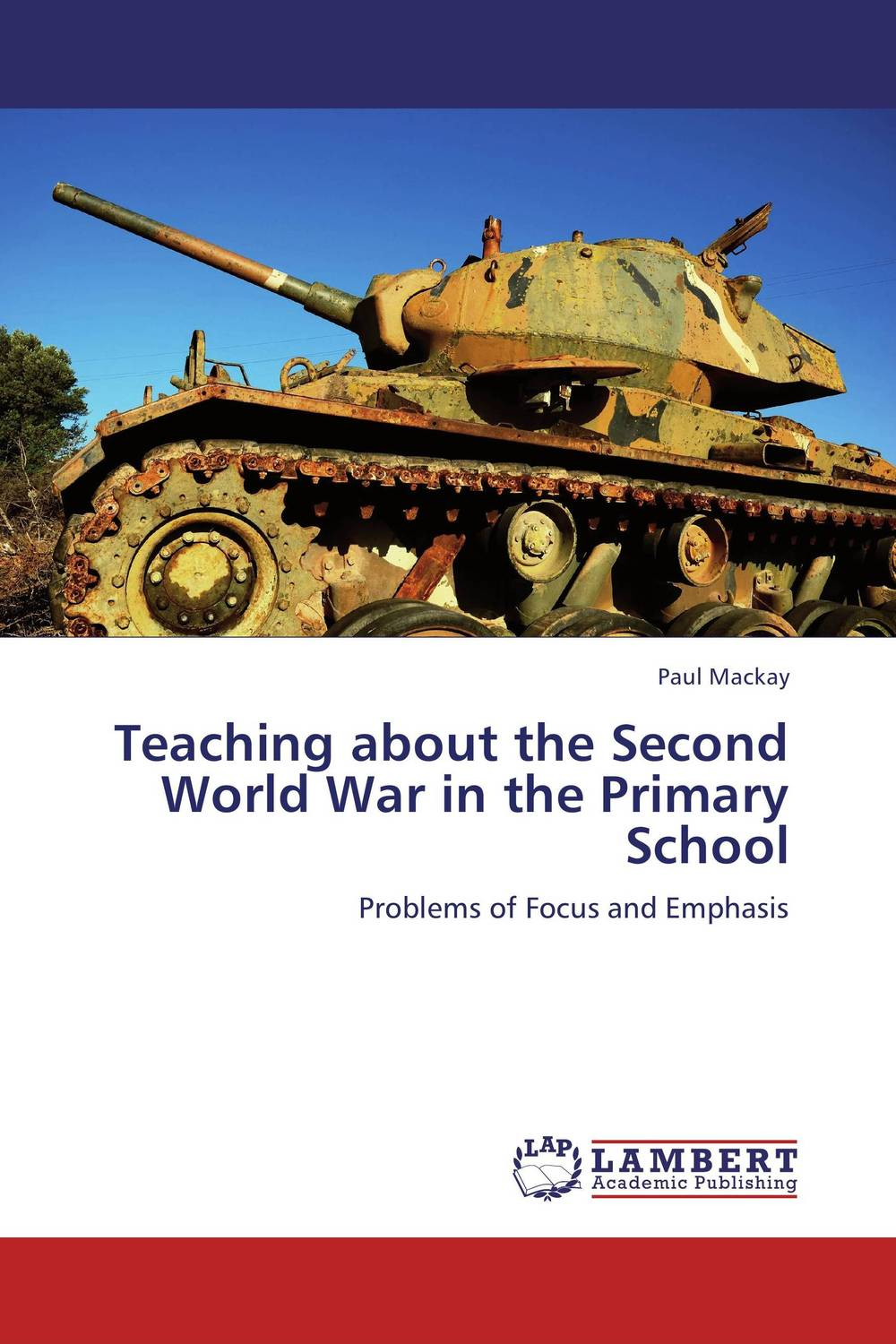 Teaching about the Second World War in the Primary School how historians work retelling the past from the civil war to the wider world