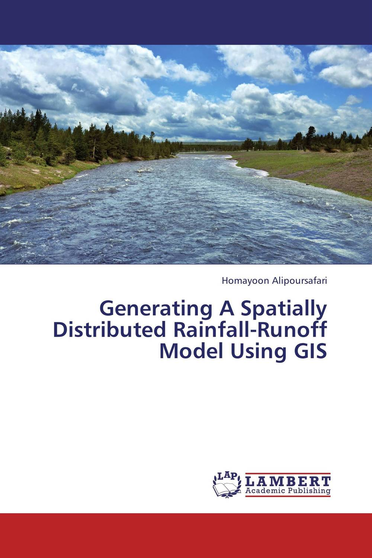 купить Generating A Spatially Distributed Rainfall-Runoff Model Using GIS по цене 5576 рублей