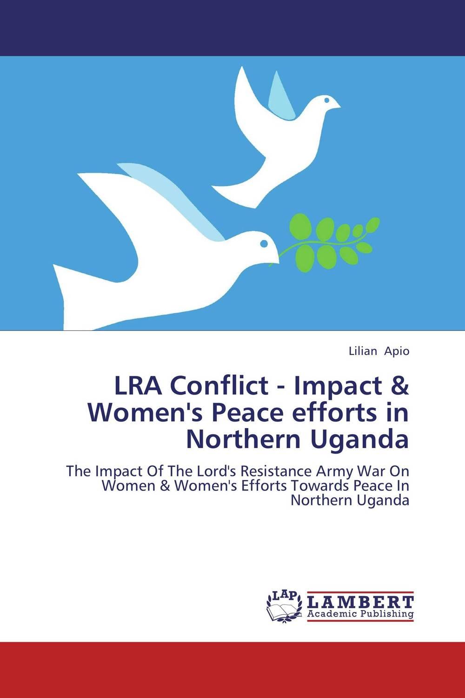 LRA Conflict - Impact & Women's Peace efforts in Northern Uganda peace education at the national university of rwanda