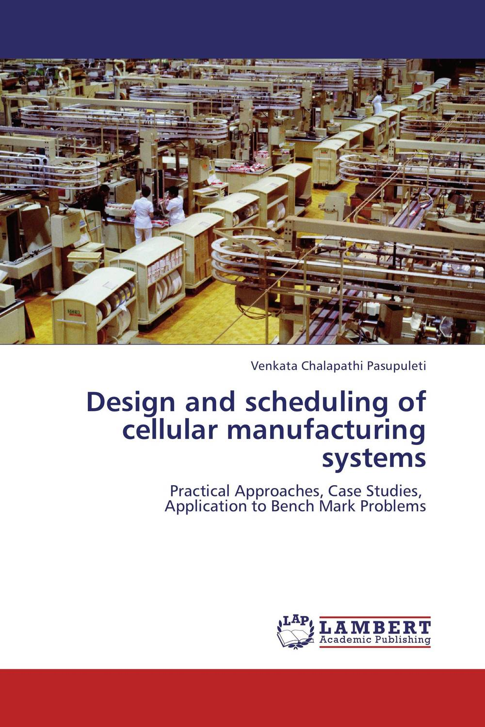 Design and scheduling of cellular manufacturing systems soft computing based techniques in cellular manufacturing systems