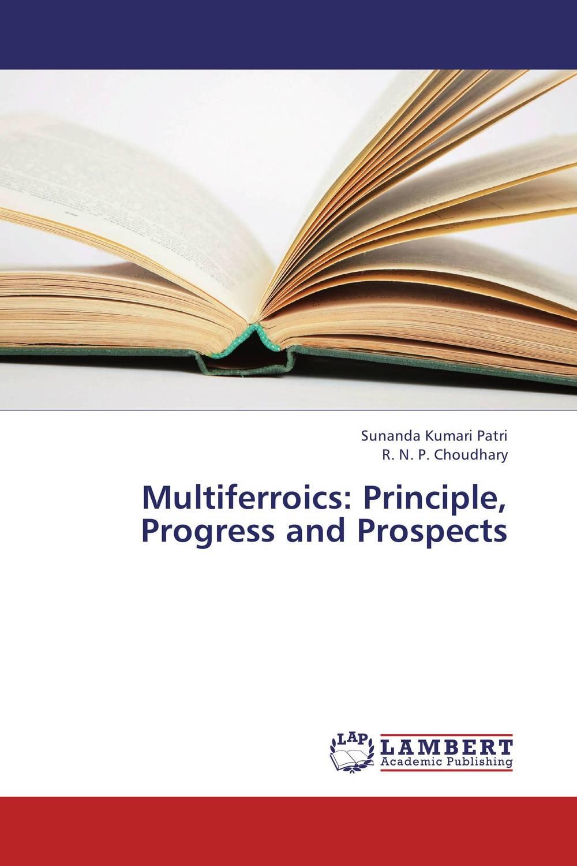 Zakazat.ru: Multiferroics: Principle, Progress and Prospects