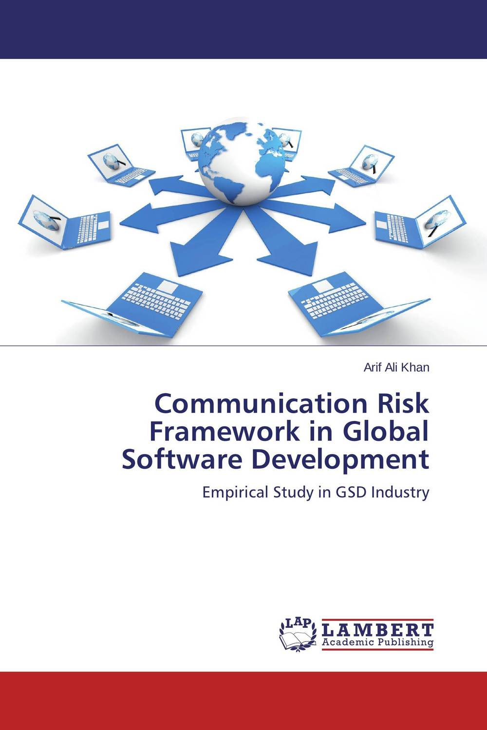 Communication Risk Framework in Global Software Development risk communication risky business in a risk society