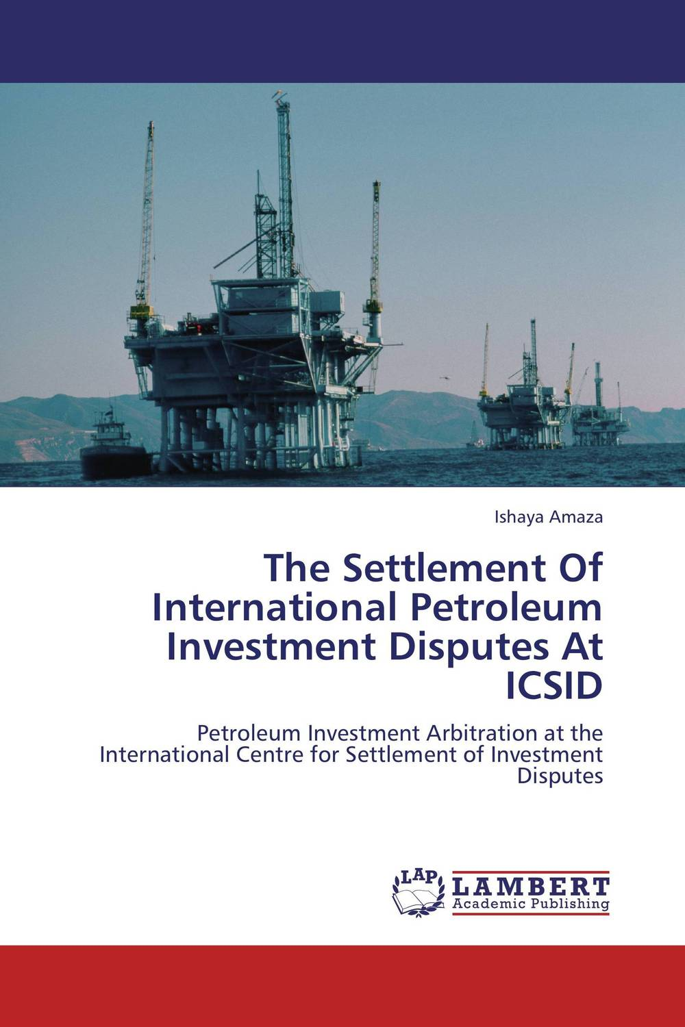 The Settlement Of International Petroleum Investment Disputes At ICSID international commercial disputes