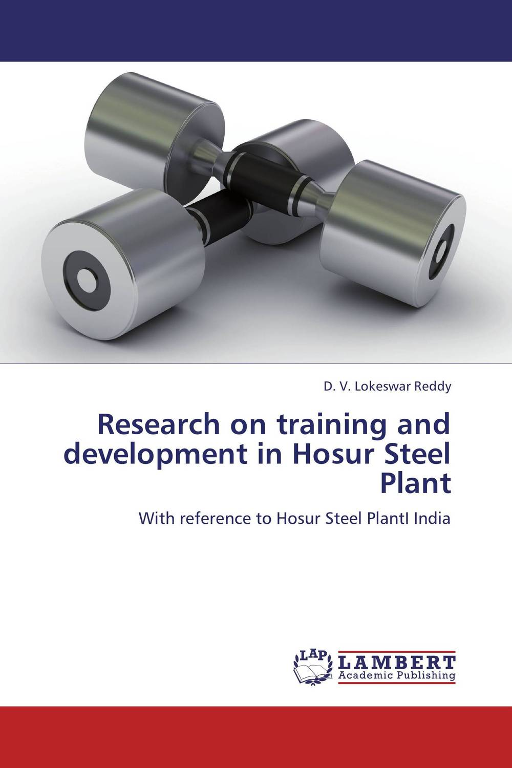 Research on training and development in Hosur Steel Plant elaine biech training and development for dummies