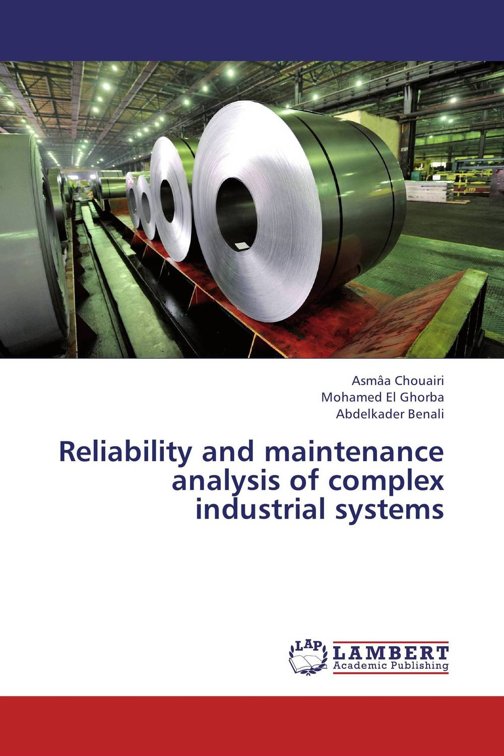 Reliability and maintenance analysis of complex industrial systems asmaa chouairi mohamed el ghorba and abdelkader benali reliability and maintenance analysis of complex industrial systems