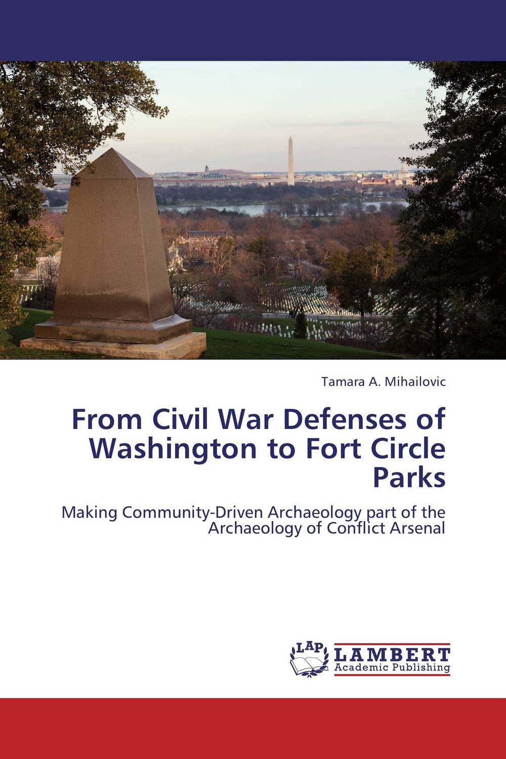 From Civil War Defenses of Washington to Fort Circle Parks how historians work retelling the past from the civil war to the wider world