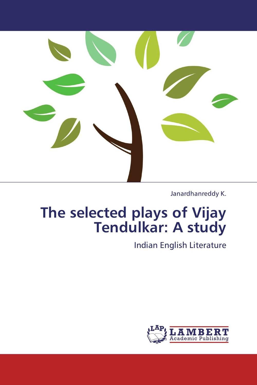 The selected plays of Vijay Tendulkar: A study rajkumar ramteke girish kumar gupta and vijay lakshmi singh development of rust