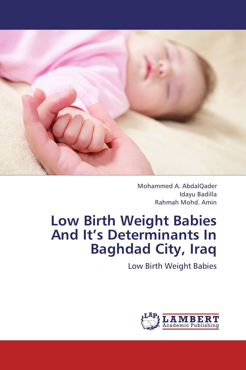 Low Birth Weight Babies And It's Determinants In Baghdad City, Iraq manjari singh introducing and reviewing preterm delivery and low birth weight