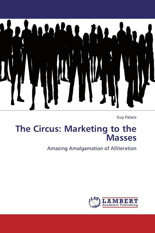 The Circus: Marketing to the Masses: Amazing Amalgamation of Alliteration