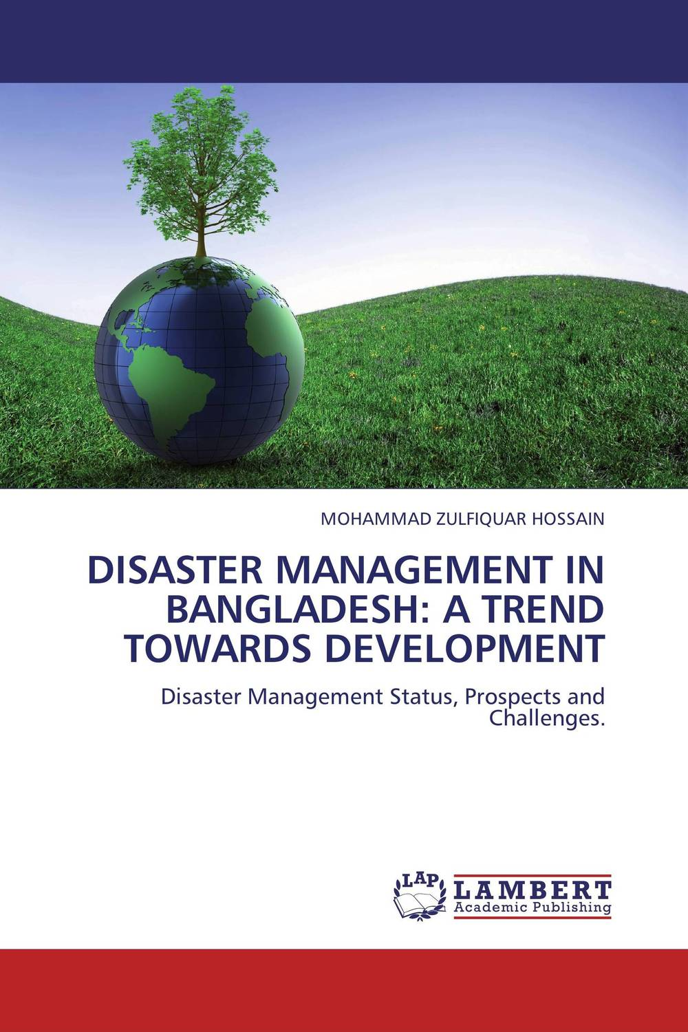 DISASTER MANAGEMENT IN BANGLADESH: A TREND TOWARDS DEVELOPMENT community based disaster assessment