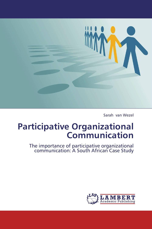 Participative Organizational Communication tamara gillis the iabc handbook of organizational communication a guide to internal communication public relations marketing and leadership