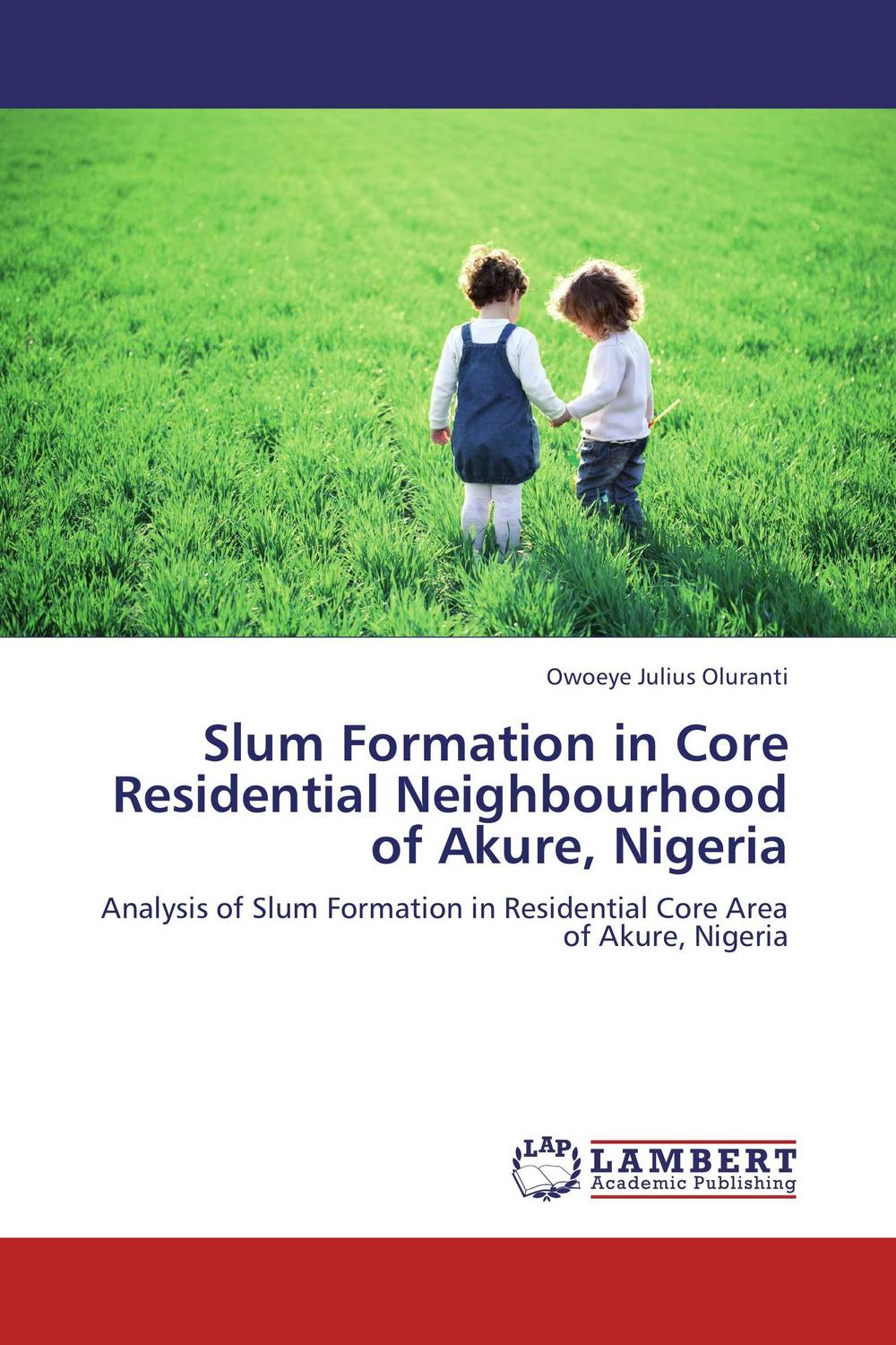 Slum Formation in Core Residential Neighbourhood of Akure, Nigeria slum upgrading and its contribution to environment sustainability