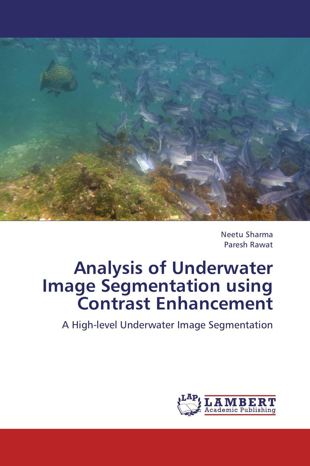 Analysis of Underwater Image Segmentation using Contrast Enhancement clustering and optimization based image segmentation techniques
