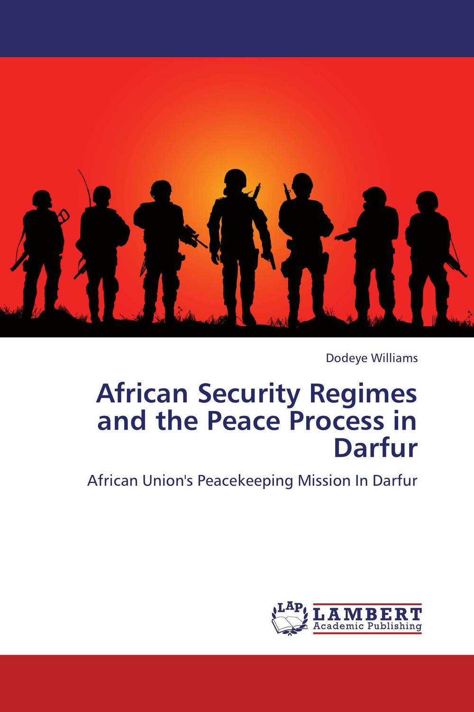 African Security Regimes and the Peace Process in Darfur sadaf farooq pakistan s internal security issues and the role of military regimes