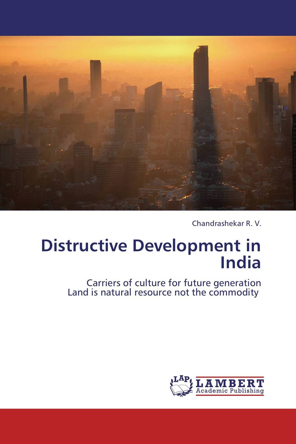 Distructive Development in India the zone