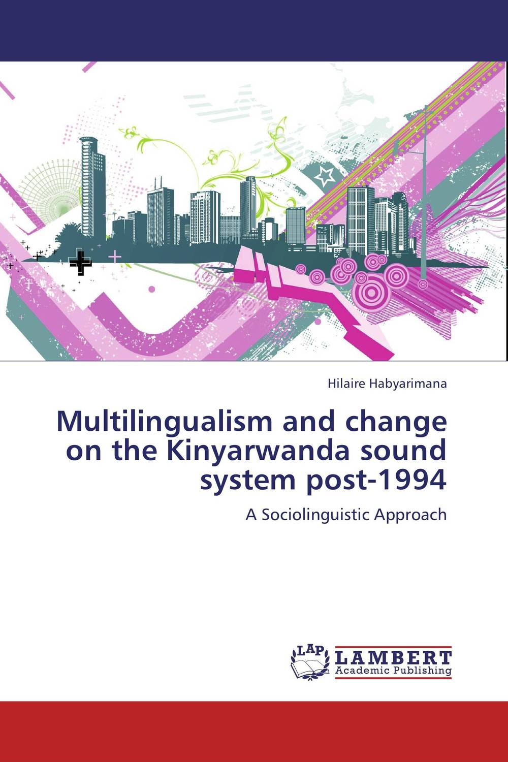 Multilingualism and change on the Kinyarwanda sound system post-1994 linguistic variation in a multilingual setting